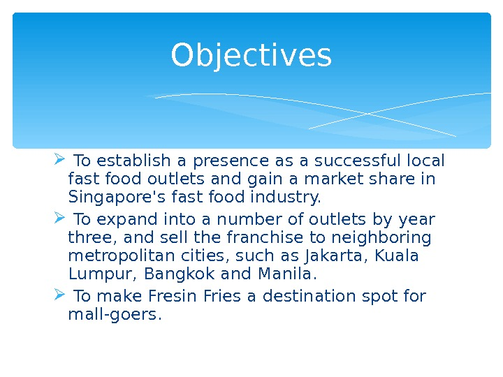 To establish a presence asa successful local fast food outlets and gain a market