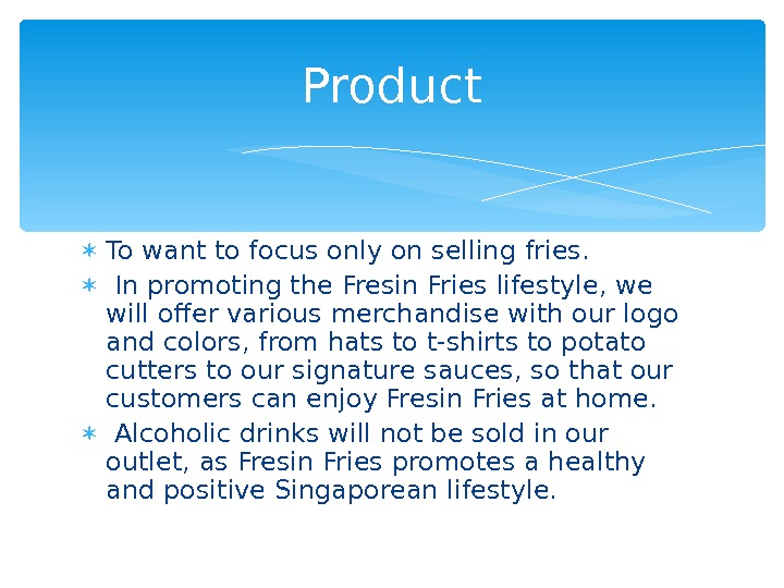 To want to focus only on selling fries. In promotingthe. Fresin Frieslifestyle, we will offer