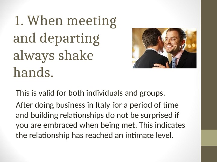 1.  When meeting and departing always shake hands.  This is valid for both individuals