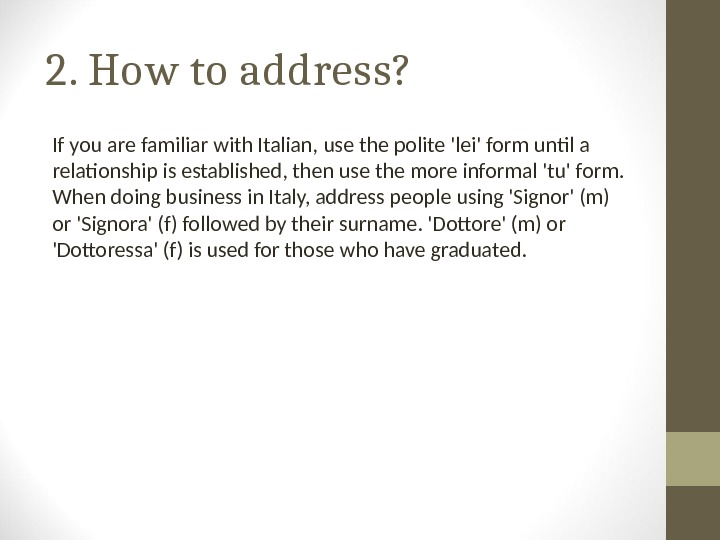 2. How to address? If you are familiar with Italian, use the polite 'lei' form until