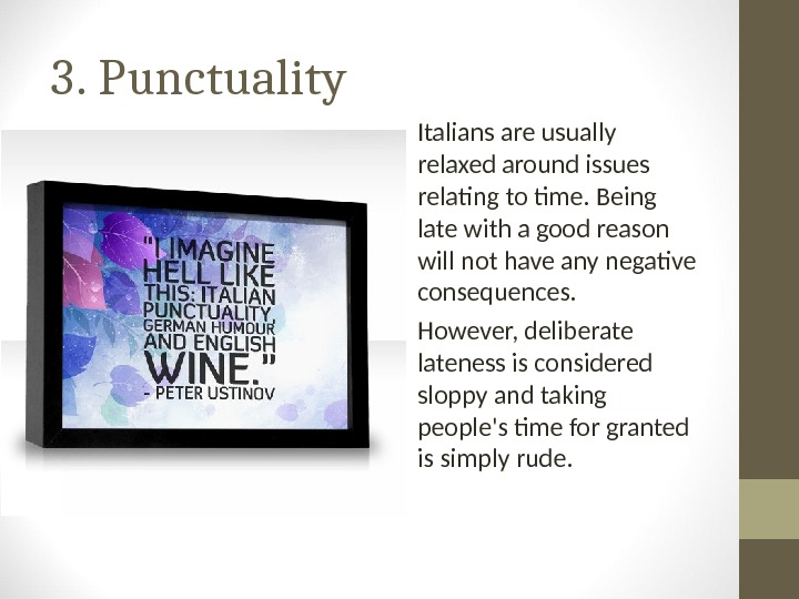 3. Punctuality Italians are usually relaxed around issues relating to time. Being late with a good