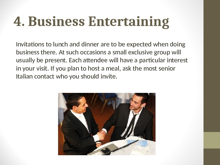 4. Business Entertaining Invitations to lunch and dinner are to be expected when doing business there.