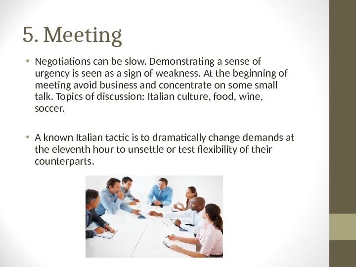 5. Meeting • Negotiations can be slow. Demonstrating a sense of urgency is seen as a