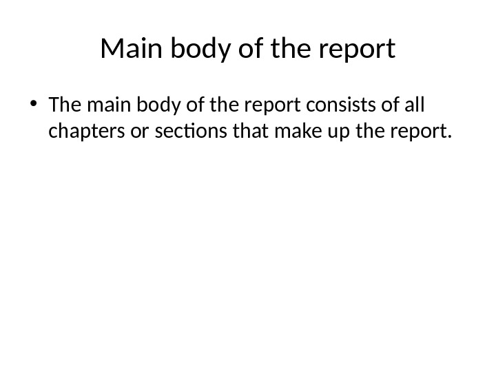 Main body of the report • The main body of the report consists of all chapters