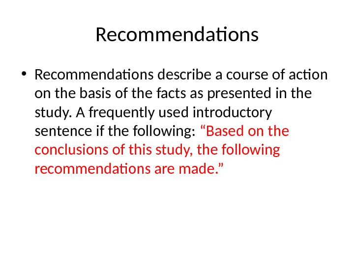 Recommendations • Recommendations describe a course of action on the basis of the facts as presented