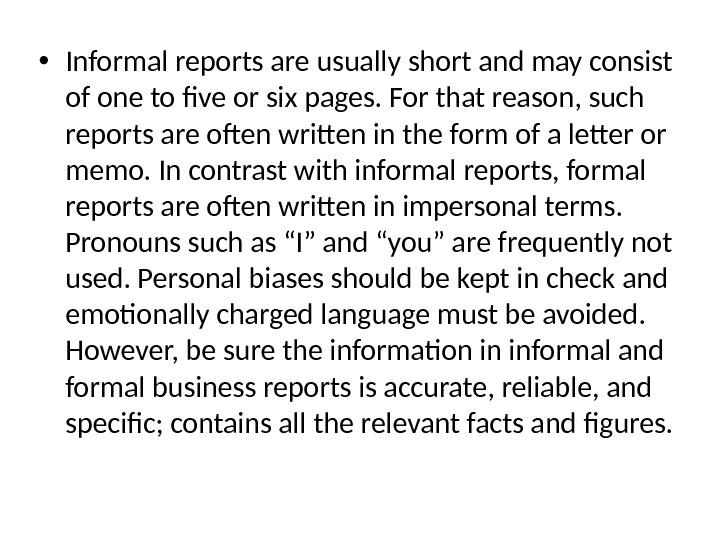 • Informal reports are usually short and may consist of one to five or six