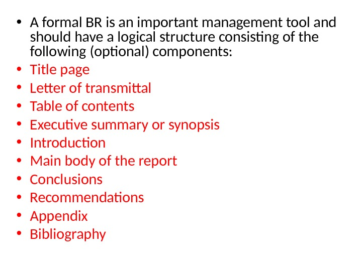• A formal BR is an important management tool and should have a logical structure