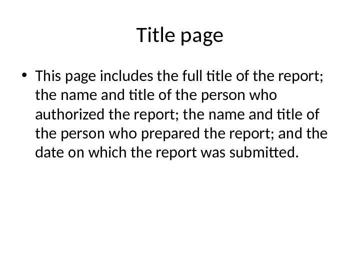 Title page • This page includes the full title of the report;  the name and