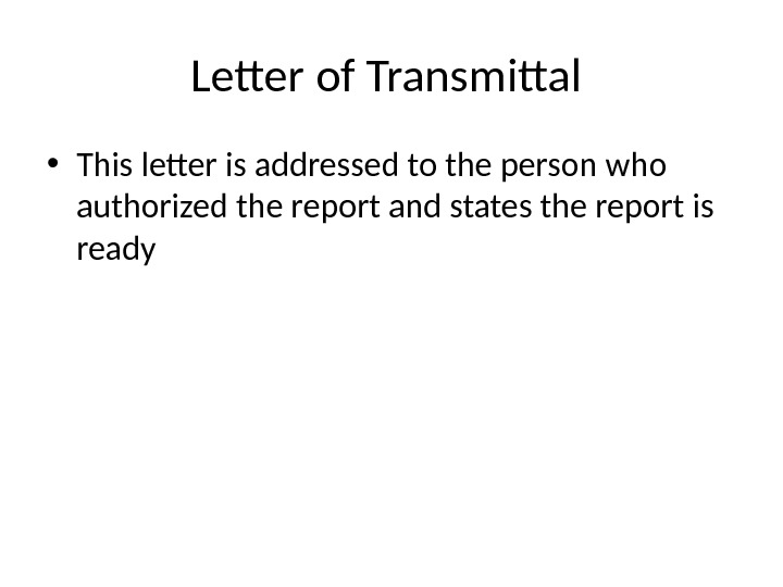 Letter of Transmittal  • This letter is addressed to the person who authorized the report