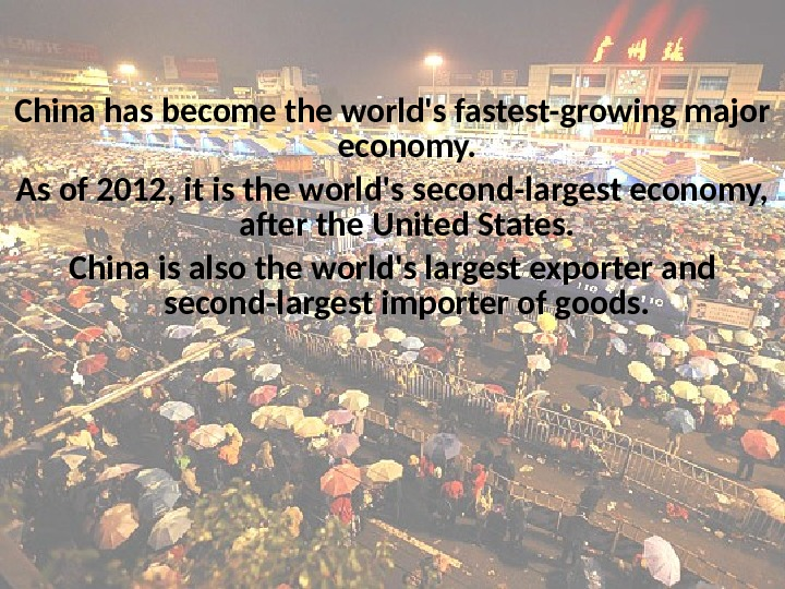 China has become the world's fastest-growing major economy. As of 2012, it is the world's second-largest