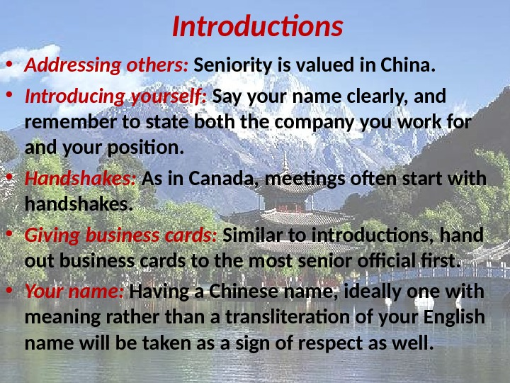 Introductions • Addressing others:  Seniority is valued in China.  • Introducing yourself:  Say