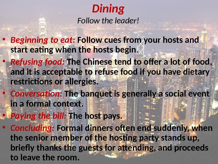 Dining Follow the leader! • Beginning to eat:  Follow cues from your hosts and start