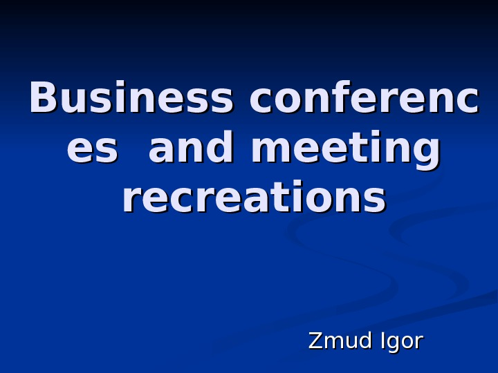 Businessconferenc eses  and meeting recreations Zmud Igor