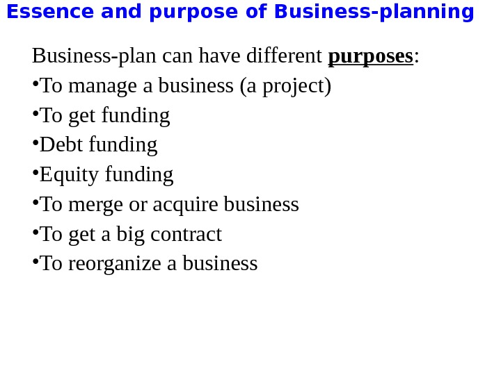 Essence and purpose of Business-planning Business-plan can have different purposes :  • To manage a