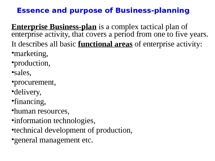 Essence and purpose of Business-planning Enterprise Business-plan is a complex tactical plan of enterprise activity, that