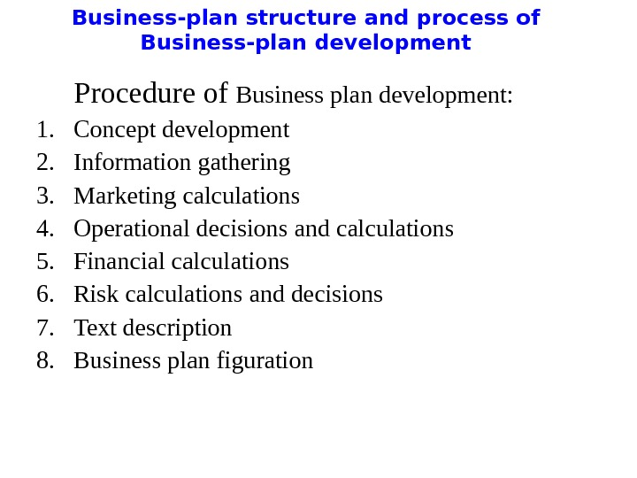 Business-plan structure and process of Business-plan development  Procedure of Business plan development: 1. Concept development