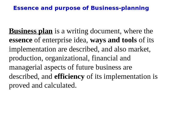 Essence and purpose of Business-planning Business plan is a writing document, where the essence of enterprise