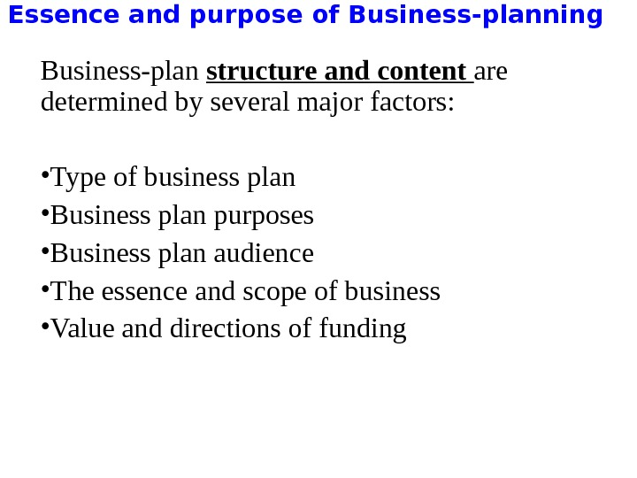 Essence and purpose of Business-planning Business-plan structure and content are determined by several major factors: