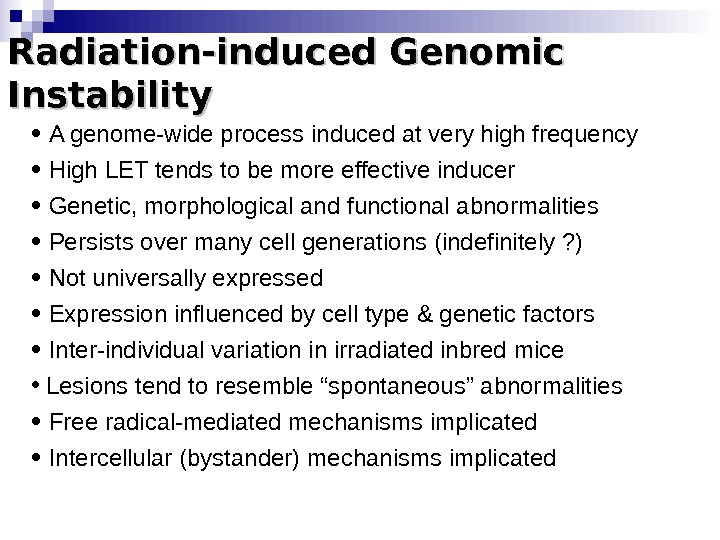 Radiation-induced Genomic Instability •  A genome-wide process induced at very high frequency •  High