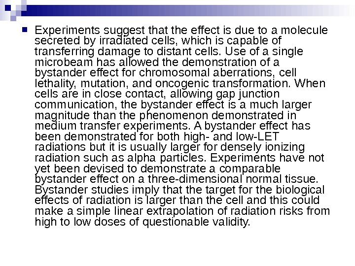 Experiments suggest that the effect is due to a molecule secreted by irradiated cells, which