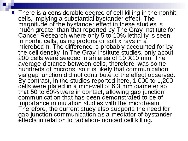 There is a considerable degree of cell killing in the nonhit cells, implying a substantial