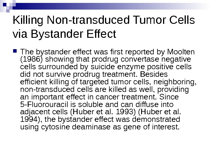 Killing Non-transduced Tumor Cells via Bystander Effect The bystander effect was first reported by Moolten (1986)