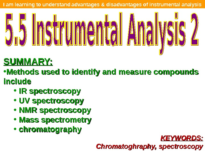 I am learning to understand advantages & disadvantages of instrumental analysis SUMMARY:  • Methods used