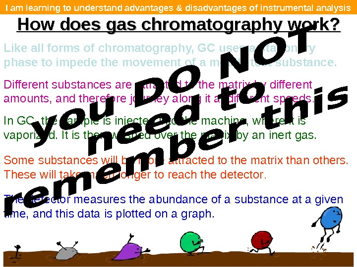 I am learning to understand advantages & disadvantages of instrumental analysis How does gas chromatography work?