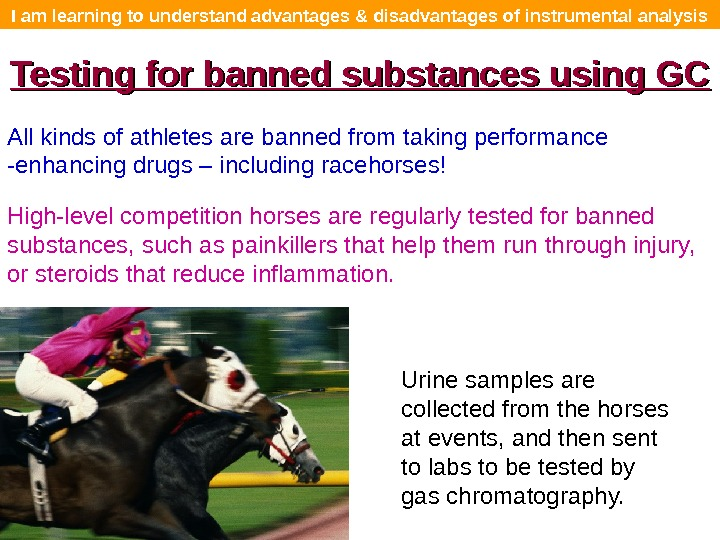 I am learning to understand advantages & disadvantages of instrumental analysis Testing for banned substances using