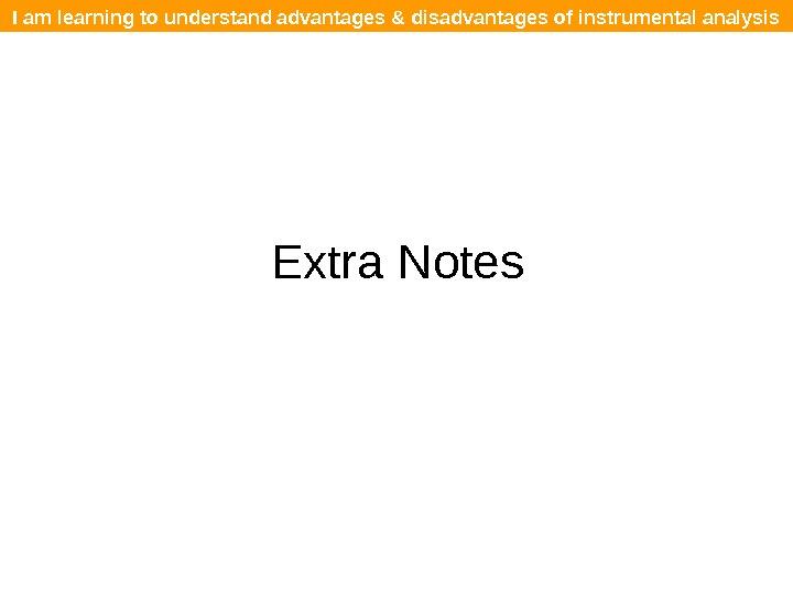 I am learning to understand advantages & disadvantages of instrumental analysis Extra Notes