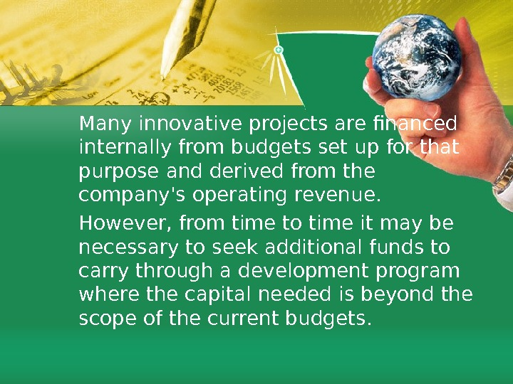 Many innovative projects are financed internally from budgets set up for that purpose and derived from