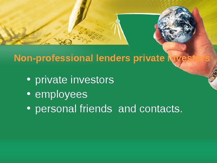 Non-professional lenders private investors • employees • personal friends and contacts.