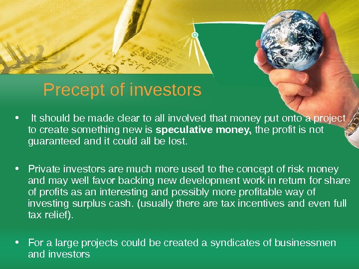 Precept of investors •  It should be made clear to all involved that money put