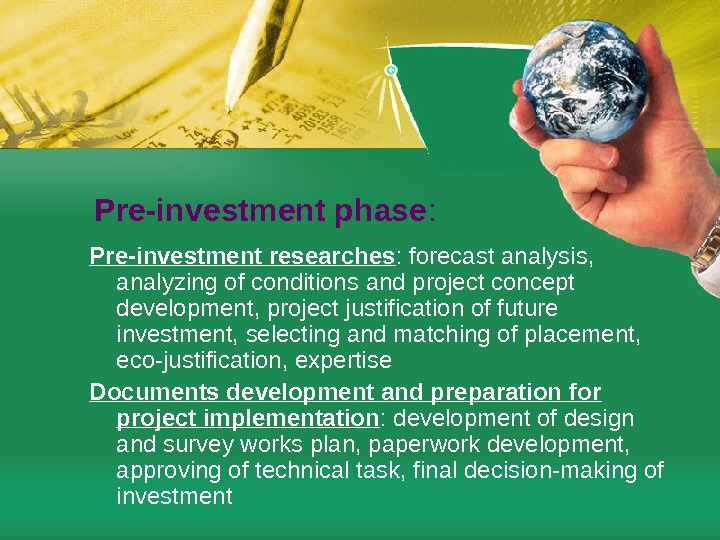 Pre-investment phase :  Pre-investment researches : forecast analysis,  analyzing of conditions and project concept