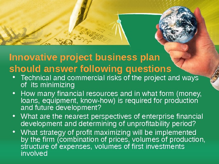 Innovative project business plan should answer following questions • Technical and commercial risks of the project
