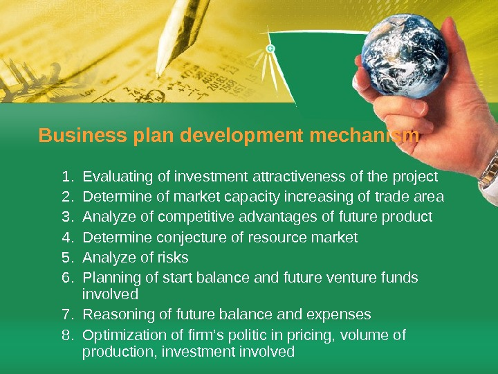 Business plan development mechanism 1. Evaluating of investment attractiveness of the project 2. Determine of market