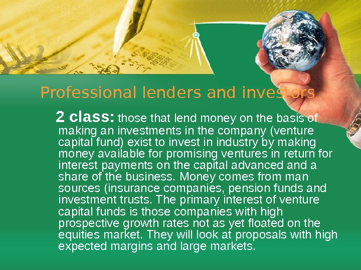 Professional lenders and investors 2 class:  those that lend money on the basis of making