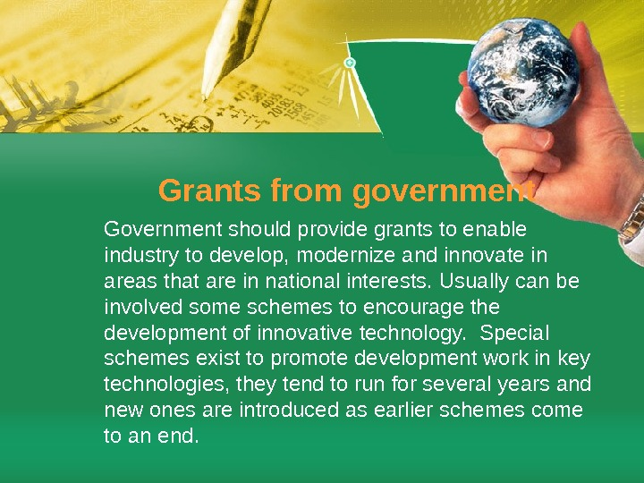 Grants from government Government should provide grants to enable industry to develop, modernize and innovate in