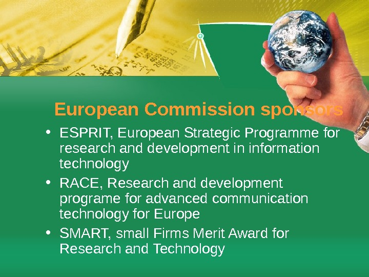 European Commission sponsors • ESPRIT, European Strategic Programme for research and development in information technology •
