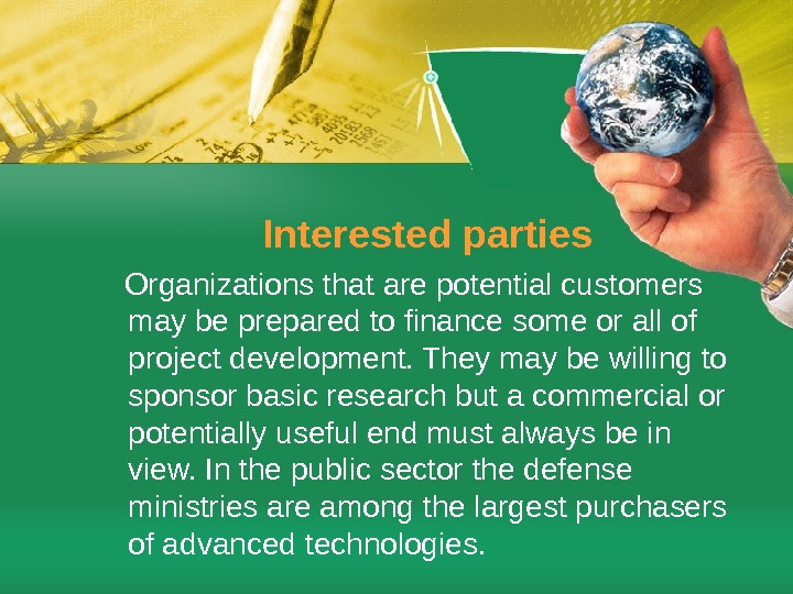 Interested parties Organizations that are potential customers may be prepared to finance some or all of