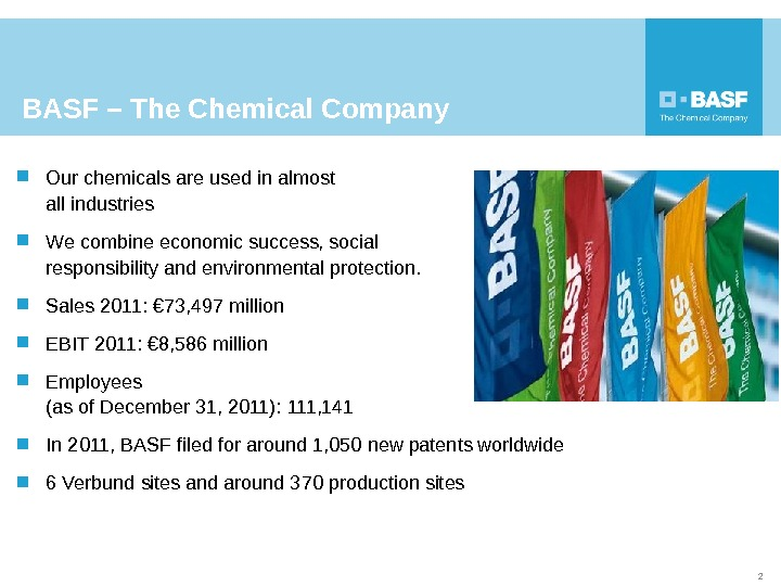 Our chemicals are used in almost all industries We combine economic success, social responsibility and