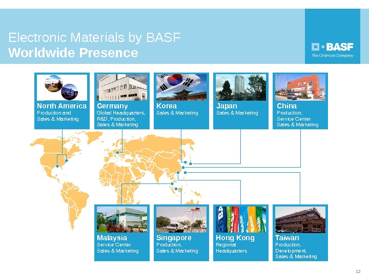 Electronic Materials by BASF Worldwide Presence  Germany Global Headquarters,  R&D, Production,  Sales &