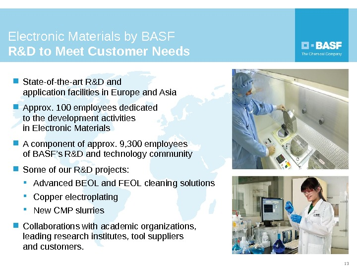 State-of-the-art R&D and application facilities in Europe and Asia Approx. 100 employees dedicated to the