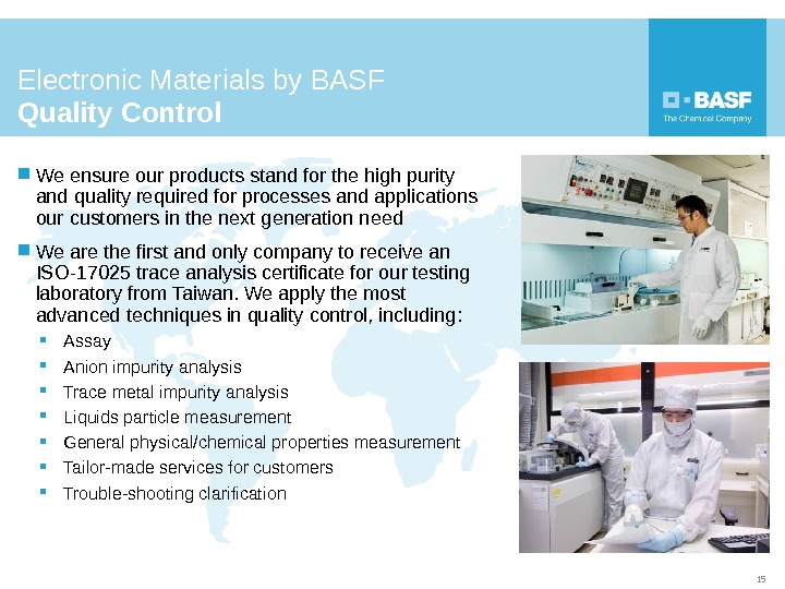 Electronic Materials by BASF Quality Control  We ensure our products stand for the high purity