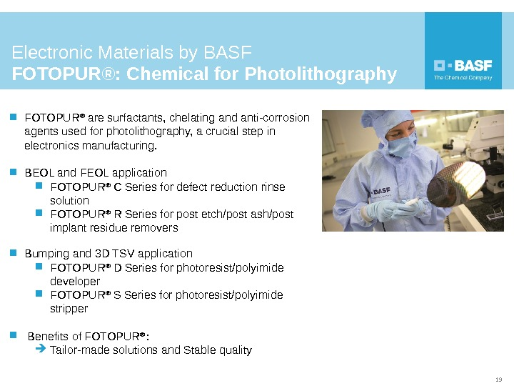 Electronic Materials by BASF FOTOPUR®: Chemical for Photolithography FOTOPUR ® are surfactants, chelating and anti-corrosion agents