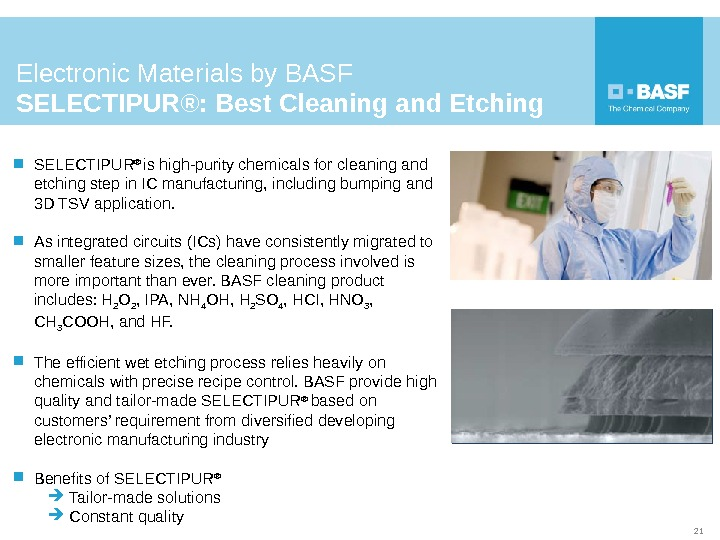 Electronic Materials by BASF SELECTIPUR®: Best Cleaning and Etching SELECTIPUR ® is high-purity chemicals for cleaning