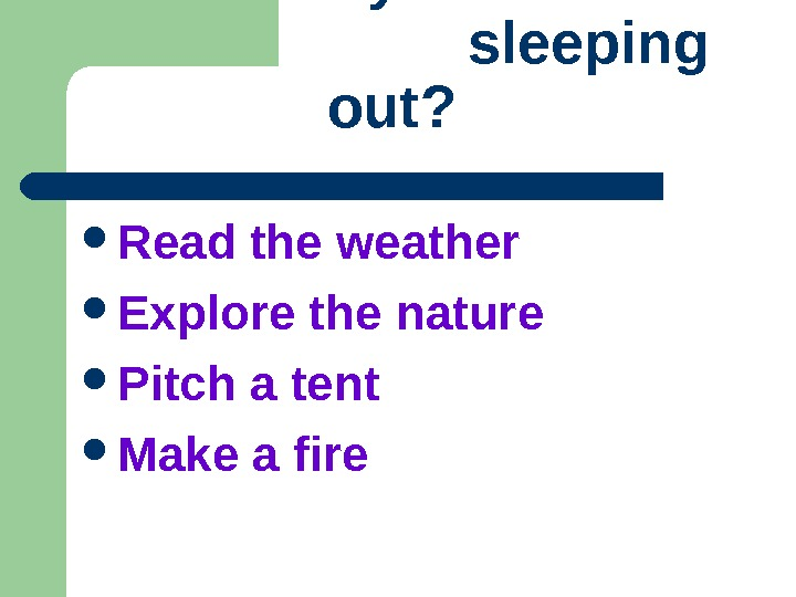 What do you need for     sleeping out ?  Read