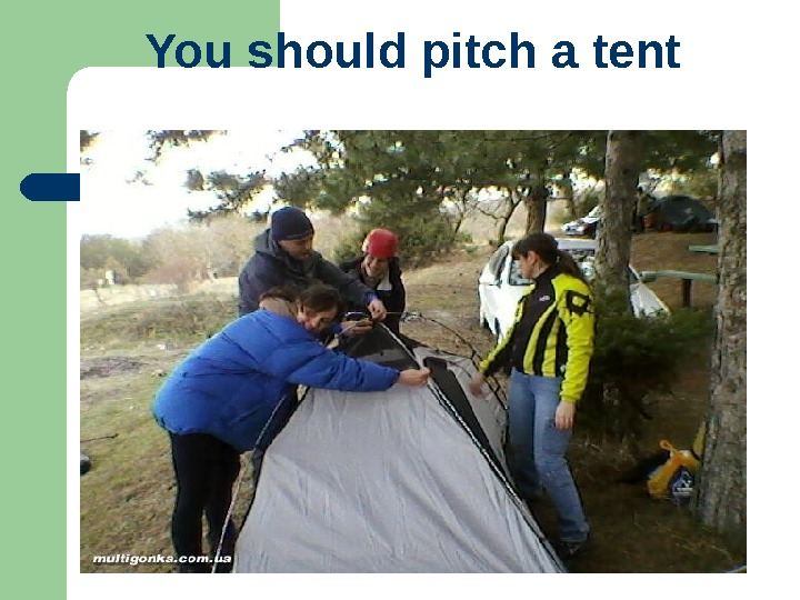 You should pitch a tent