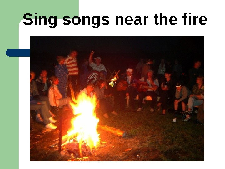 Sing songs near the fire