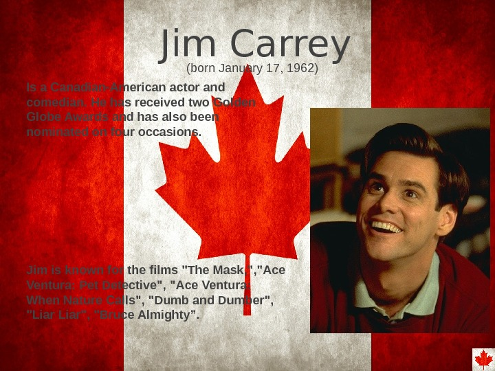 Jim Carrey (born January 17, 1962) Is a Canadian-American actor and comedian. He has